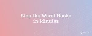 Stop the Worst Hacks in Minutes