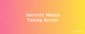 Security Means Taking Action